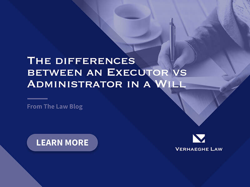 The Differences Between an Executor vs an Administrator in a Will