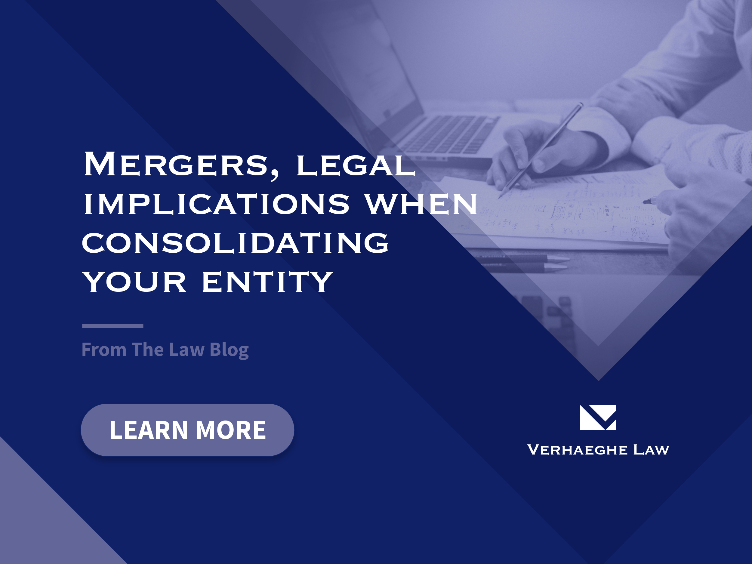 Mergers: legal implications when consolidating your entity